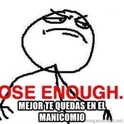 Close enough guy - mejor te quedas en el manicomio