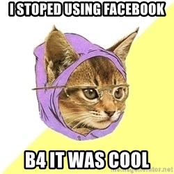 Hipster Kitty - I stoped using facebook B4 it was cool