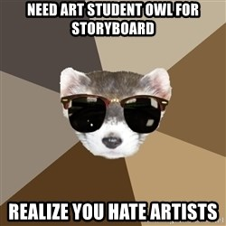 Film School Ferret - need art student owl for storyboard realize you hate artists