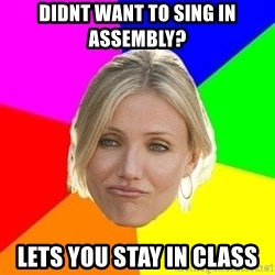 The Best Teacher - didnt want to sing in assembly? lets you stay in class