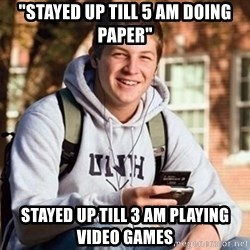 """Uber Frosh - """"Stayed up till 5 am doing paper"""" stayed up till 3 am playing video games"""