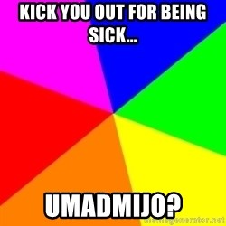 backgrounddd - kick you out for being sick... umadmijo?