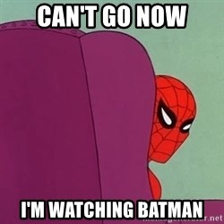 Suspicious Spiderman - Can't go now i'm watching batman