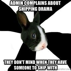 Roleplaying Rabbit - admin complains about shipping Drama they don't mind when they have someone to ship with