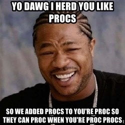 Xibithappy - yo dawg i herd you like procs so we added procs to you're proc so they can proc when you're proc procs