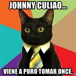 BusinessCat - johnny culiao... viene a puro tomar once.