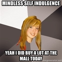 Musically Oblivious 8th Grader - mindless self indulgence yeah i did buy a lot at the mall today
