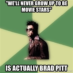 """Tyler Durden - """"We'll never grow up to be movie stars"""" Is actually brad pitt"""