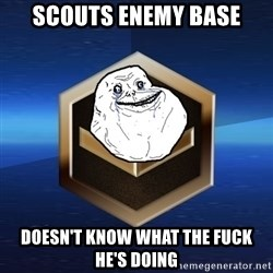 Forever Bronze - scouts enemy base doesn't know what the fuck he's doing