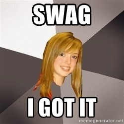 Musically Oblivious 8th Grader - SWAG I GOT IT