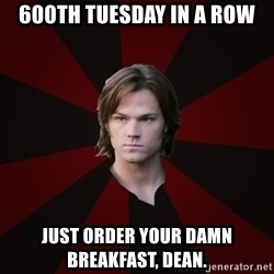 Bitchface Sam - 600th tuesday in a row just order your damn breakfast, dean.