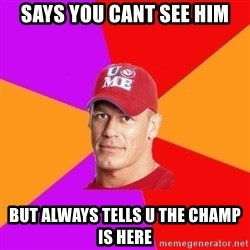 Hypocritical John Cena - Says you cant see him but always tells u the champ is here