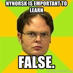 Courage Dwight - Nynorsk is emportant to learn False.