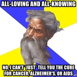 Advice God - all-loving and all-knowing no, i can't *just* tell you the cure for cancer, Alzheimer's, or aids