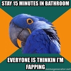 Paranoid Parrot - Stay 15 Minutes in bathroom everyone is thinkin i'm fapping