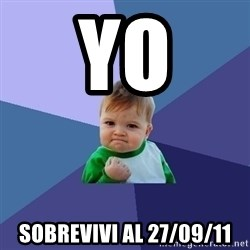 Success Kid - YO SOBREVIVI AL 27/09/11