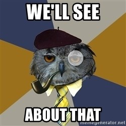 Art Professor Owl - we'll see about that