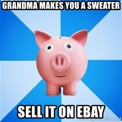 Cheapskate pig - Grandma makes you a sweater sell it on ebay