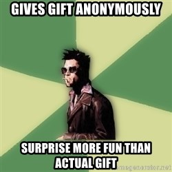 Tyler Durden - Gives gift anonymously Surprise more fun than actual gift