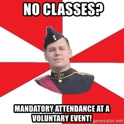 Model Cadet Mike -  No classes? Mandatory attendance at a voluntary event!