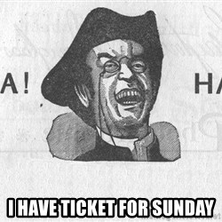 Ha Ha Guy - I have ticket for sunday