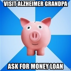 Cheapskate pig - visit alzheimer grandpa ask for money loan