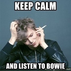 Typical-Bowie-Fan - Keep calm AND LISTEN TO BOWIE