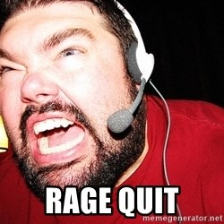 Angry Gamer -  rage quit