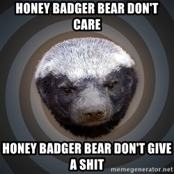 Fearless Honeybadger - Honey Badger Bear don't care honey badger bear don't give a shit