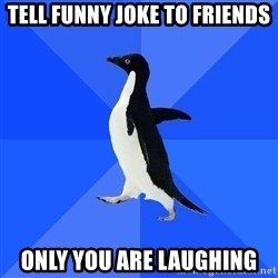 Socially Awkward Penguin - Tell funny joke to friends Only you are laughing