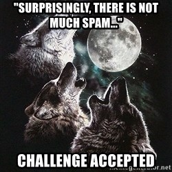"Lone Wolf Pack - ""surprisingly, there is not much spam..."" challenge accepted"