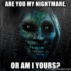 NEVER ALONE  - are you my nightmare, or am i yours?
