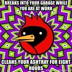 Omsk Crow - breaks into your garage while you are at work cleans your ashtray for eight hours