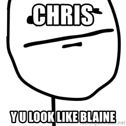 Poker Facee - Chris y u look like blaine