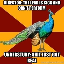Thespian Peacock - Director: the lead is sick and can't perform understudy: shit just got real