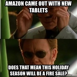 Csi - amazon came out with new tablets does that mean this holiday season will be a fire sale?