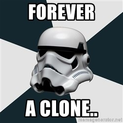 stormtrooper - forever a clone..
