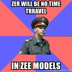 Strict policeman - zer will be no time trravel in zee models