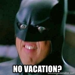 Goddamn Batman - NO VACATION?