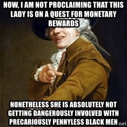 Ducreux High Res - Now, I am not proclaiming that this lady is on a quest for monetary rewards nonetheless she is absolutely not getting dangerously involved with precariously pennyless black men