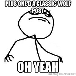 Like A Boss - Plus ONE'D A CLASSIC-WOLF POST OH YEAH