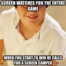 Annoying Childhood Friend - screen watches you the entire game when you start to win he calls you a screen camper