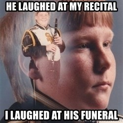 PTSD Clarinet Boy - he laughed at my recital i laughed at his funeral