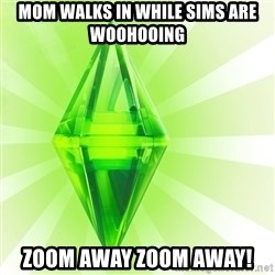 Sims - mom walks in while sims are woohooing zoom away zoom away!