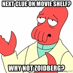 Why not zoidberg? - Next clue on movie shelf? Why NOt Zoidberg?