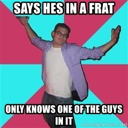 Douchebag Roommate - says hes in a frat only knows one of the guys in it