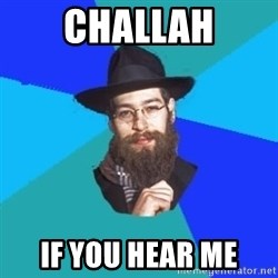 Jewish Dude - challah if you hear me