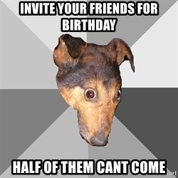 Depressed Dog - invite your friends for birthday half of them cant come