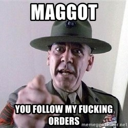 SGTHARTMAN - MAGGot you follow my fucking orders