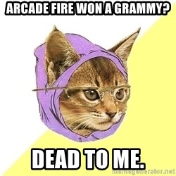 Hipster Kitty - arcade fire won a grammy? dead to me.
